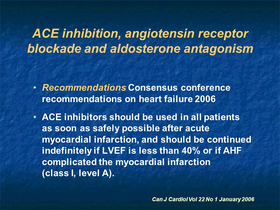 ACE inhibition, angiotensin receptor blockade and aldosterone antagonism Recommendations Consensus conference recommendations on heart failure 2006 AC