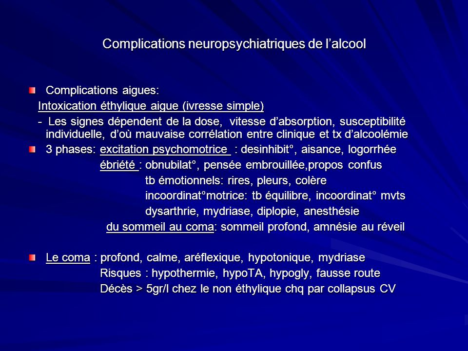 Complications neuropsychiatriques de lalcool Complications aigues: Intoxication éthylique aigue (ivresse simple) Intoxication éthylique aigue (ivresse