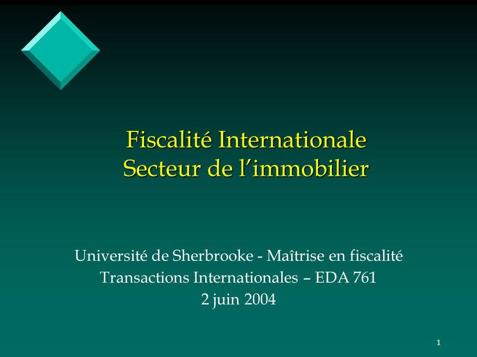 1 Fiscalité Internationale Secteur de limmobilier Université de Sherbrooke - Maîtrise en fiscalité Transactions Internationales – EDA 761 2 juin 2004
