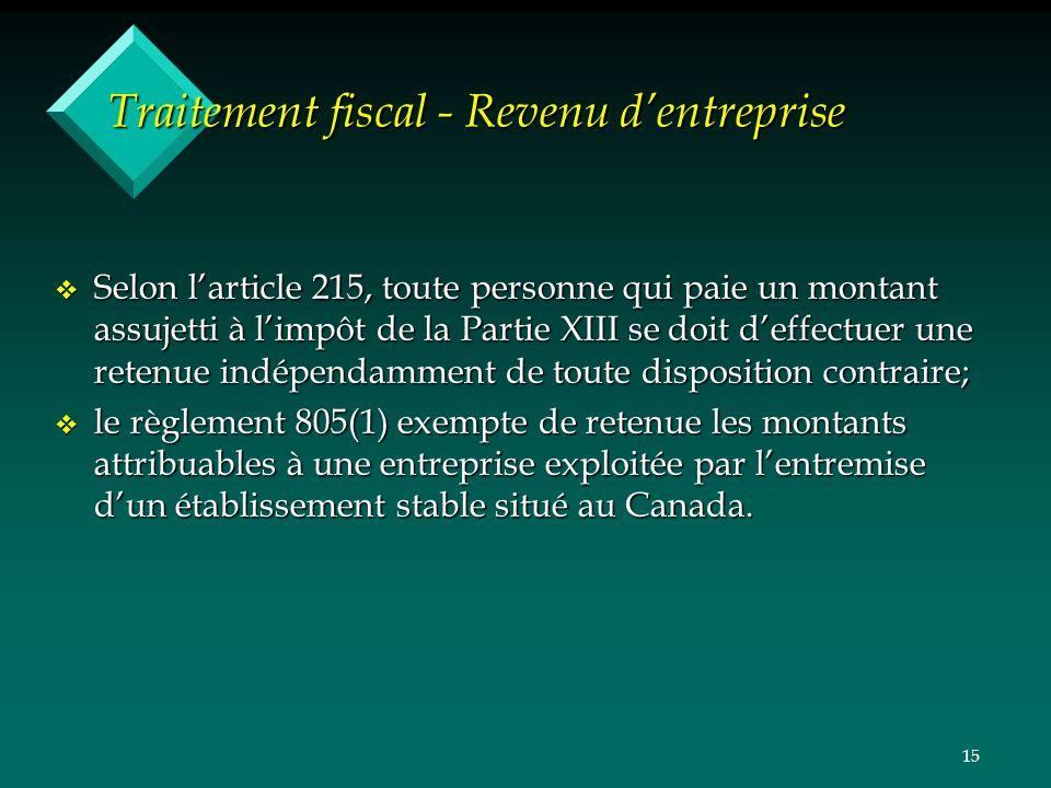 15 Traitement fiscal - Revenu dentreprise v Selon larticle 215, toute personne qui paie un montant assujetti à limpôt de la Partie XIII se doit deffec