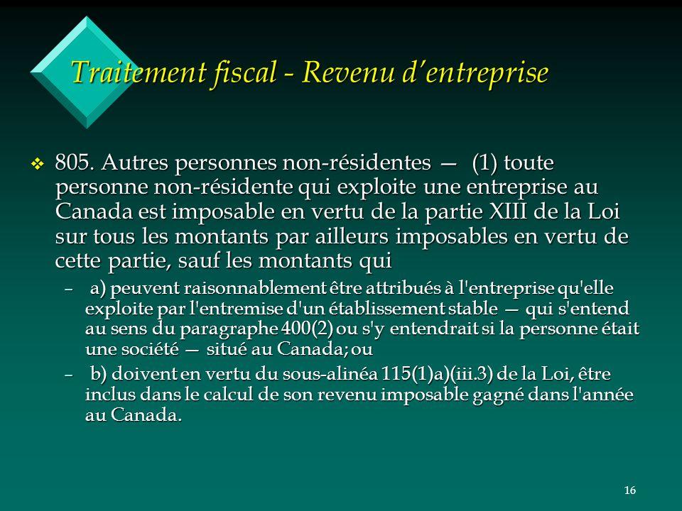 16 Traitement fiscal - Revenu dentreprise v 805. Autres personnes non-résidentes (1) toute personne non-résidente qui exploite une entreprise au Canad