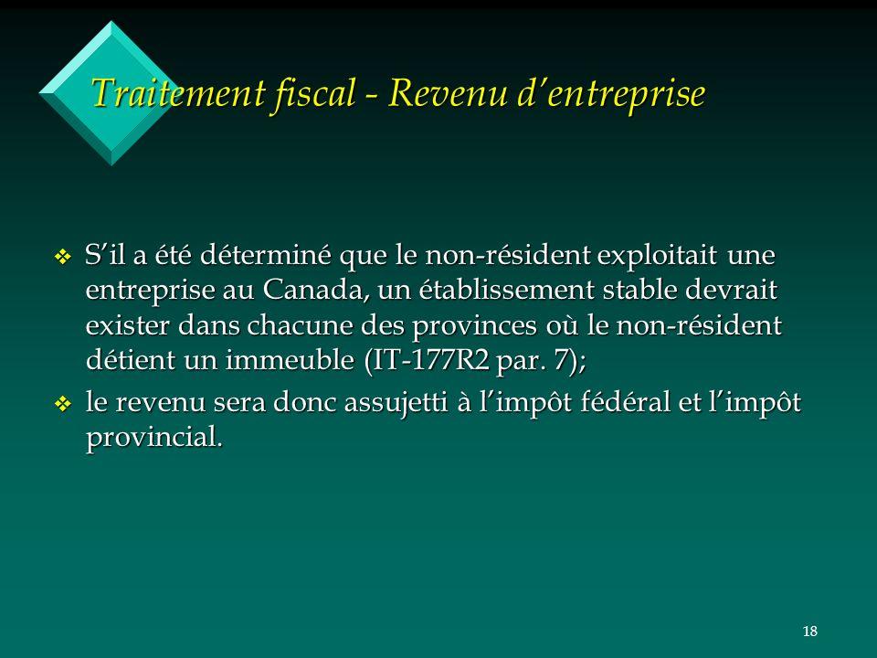18 Traitement fiscal - Revenu dentreprise v Sil a été déterminé que le non-résident exploitait une entreprise au Canada, un établissement stable devrait exister dans chacune des provinces où le non-résident détient un immeuble (IT-177R2 par.