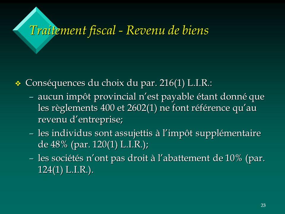 23 Traitement fiscal - Revenu de biens v Conséquences du choix du par. 216(1) L.I.R.: –aucun impôt provincial nest payable étant donné que les règleme
