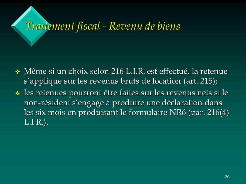 26 Traitement fiscal - Revenu de biens v Même si un choix selon 216 L.I.R. est effectué, la retenue sapplique sur les revenus bruts de location (art.