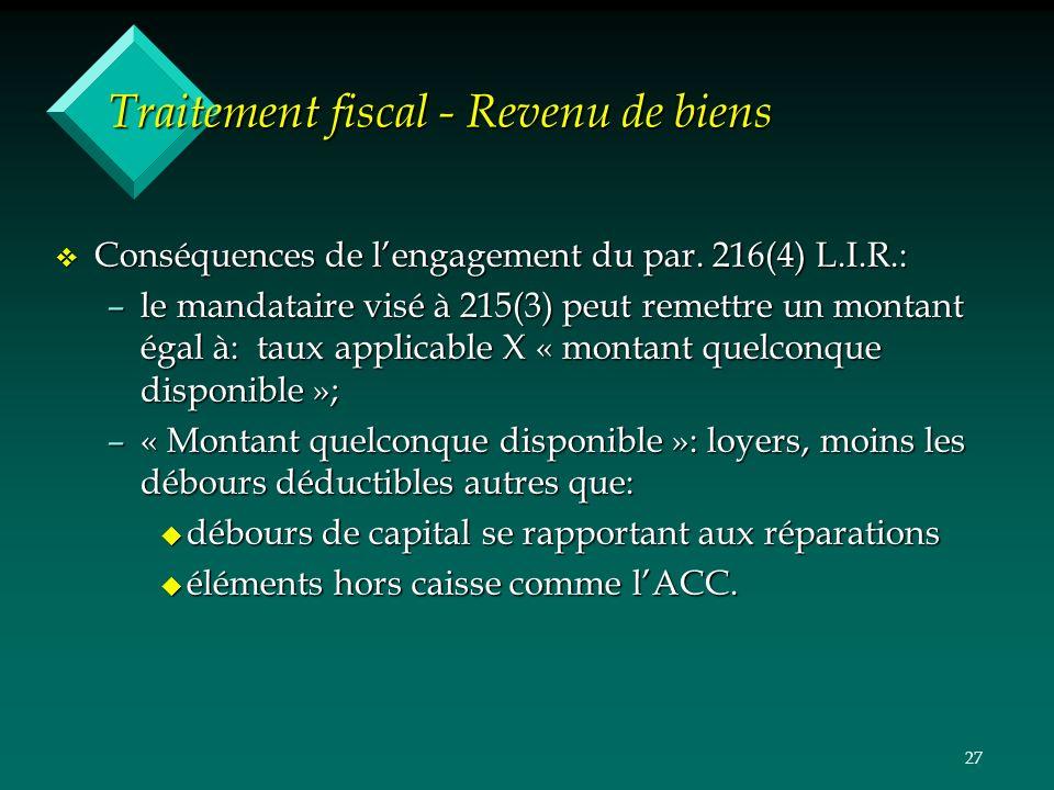 27 Traitement fiscal - Revenu de biens v Conséquences de lengagement du par. 216(4) L.I.R.: –le mandataire visé à 215(3) peut remettre un montant égal