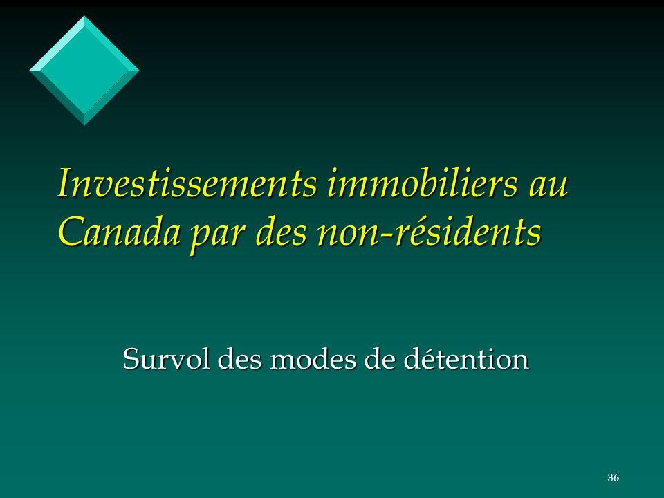 36 Investissements immobiliers au Canada par des non-résidents Survol des modes de détention