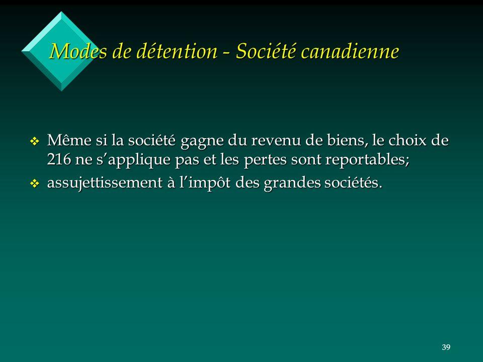39 Modes de détention - Société canadienne v Même si la société gagne du revenu de biens, le choix de 216 ne sapplique pas et les pertes sont reportab