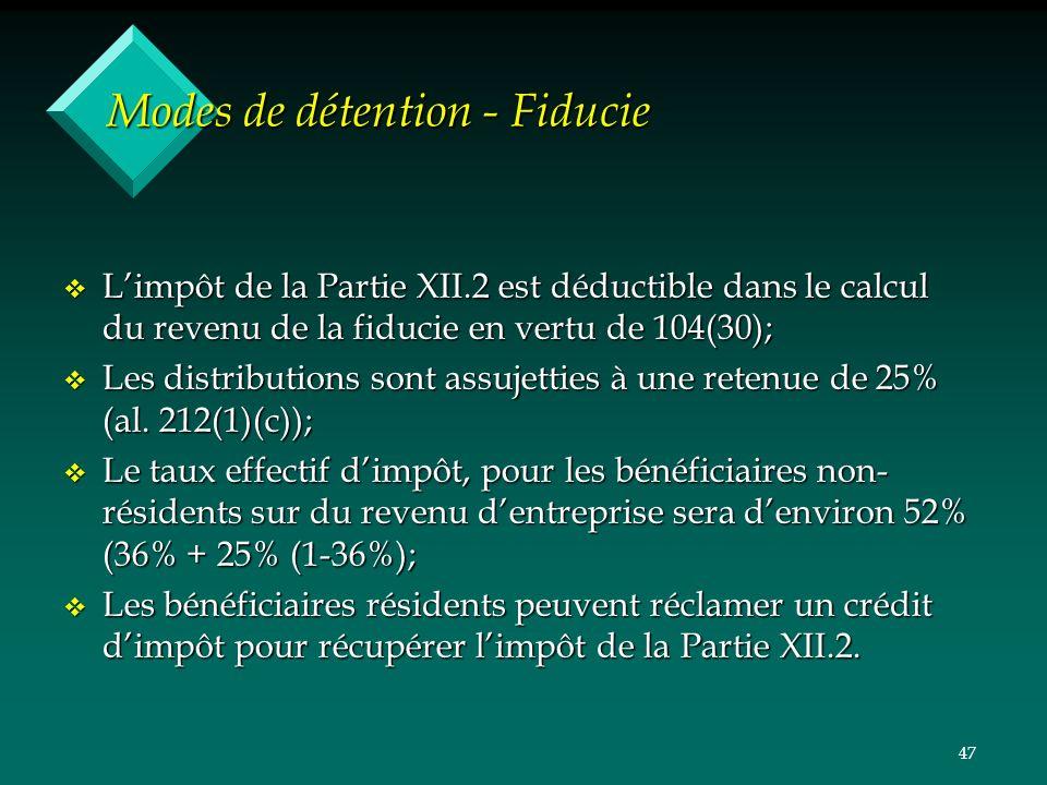 47 Modes de détention - Fiducie v Limpôt de la Partie XII.2 est déductible dans le calcul du revenu de la fiducie en vertu de 104(30); v Les distributions sont assujetties à une retenue de 25% (al.