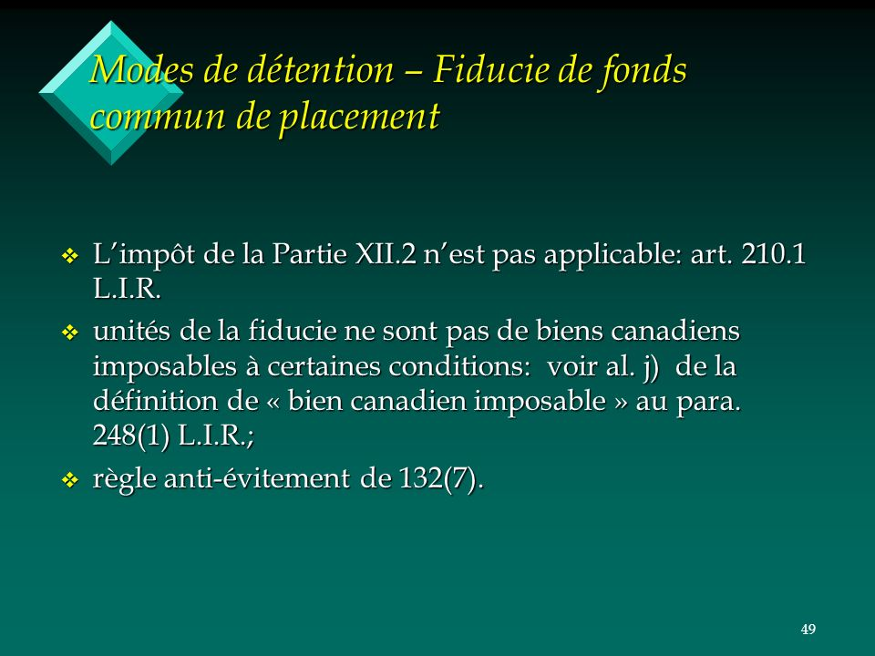 49 Modes de détention – Fiducie de fonds commun de placement v Limpôt de la Partie XII.2 nest pas applicable: art. 210.1 L.I.R. v unités de la fiducie