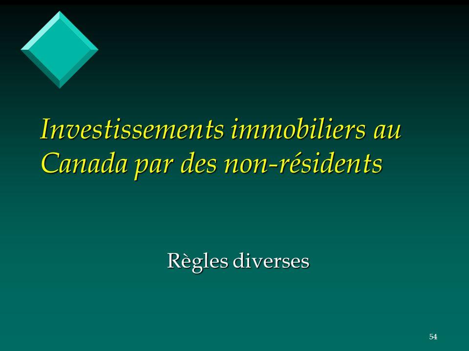 54 Investissements immobiliers au Canada par des non-résidents Règles diverses