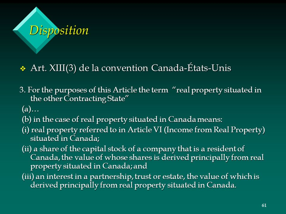 61 Disposition v Art. XIII(3) de la convention Canada-États-Unis 3. For the purposes of this Article the term real property situated in the other Cont