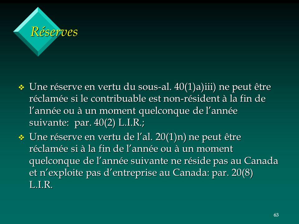 63 Réserves v Une réserve en vertu du sous-al. 40(1)a)iii) ne peut être réclamée si le contribuable est non-résident à la fin de lannée ou à un moment