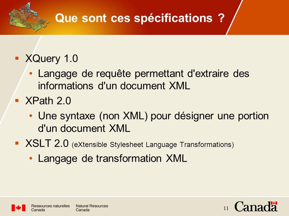 11 Que sont ces spécifications ? XQuery 1.0 Langage de requête permettant d'extraire des informations d'un document XML XPath 2.0 Une syntaxe (non XML