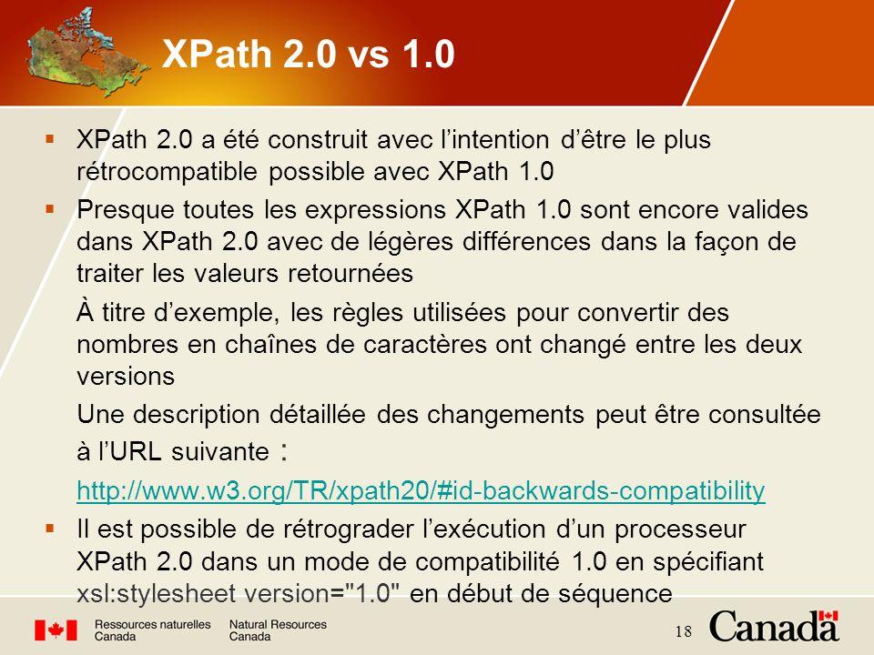 18 XPath 2.0 vs 1.0 XPath 2.0 a été construit avec lintention dêtre le plus rétrocompatible possible avec XPath 1.0 Presque toutes les expressions XPa