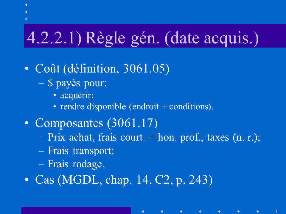4.2.2.1) Règle gén. (date acquis.) Coût (définition, 3061.05) –$ payés pour: acquérir; rendre disponible (endroit + conditions). Composantes (3061.17)