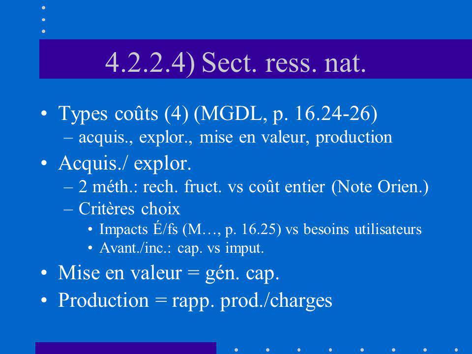 4.2.2.4) Sect. ress. nat. Types coûts (4) (MGDL, p. 16.24-26) –acquis., explor., mise en valeur, production Acquis./ explor. –2 méth.: rech. fruct. vs