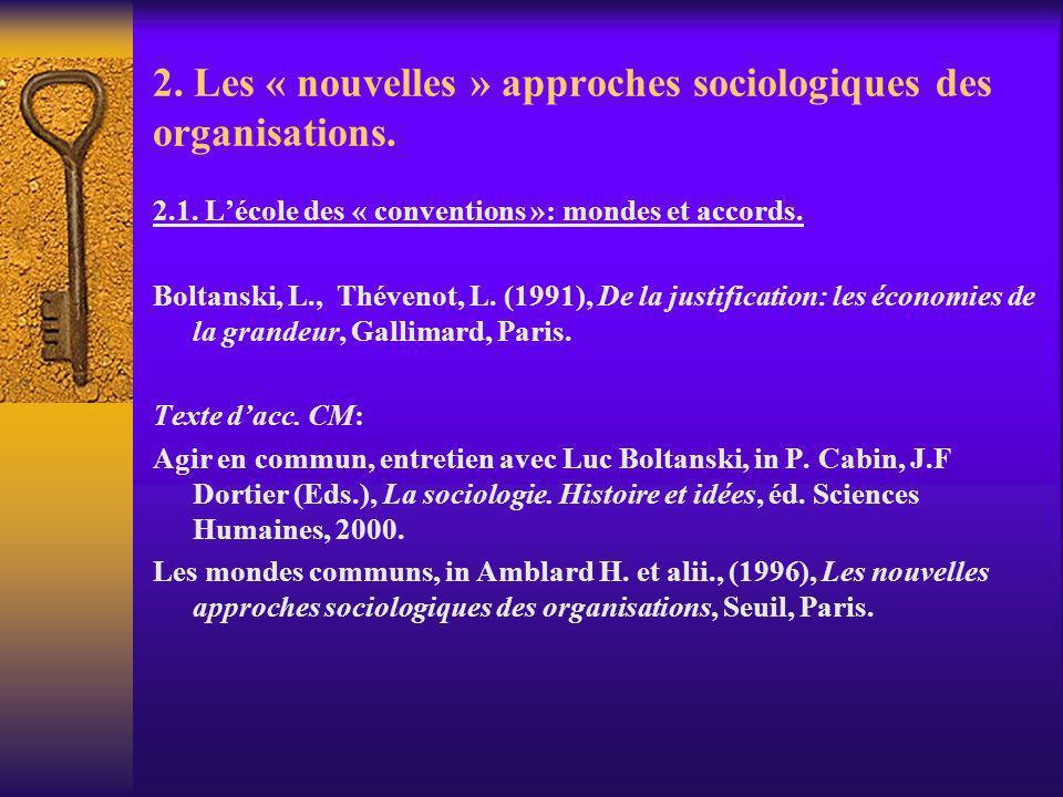 2. Les « nouvelles » approches sociologiques des organisations. 2.1. Lécole des « conventions »: mondes et accords. Boltanski, L., Thévenot, L. (1991)