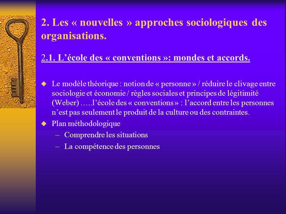 2. Les « nouvelles » approches sociologiques des organisations. 2.1. Lécole des « conventions »: mondes et accords. Le modèle théorique : notion de «