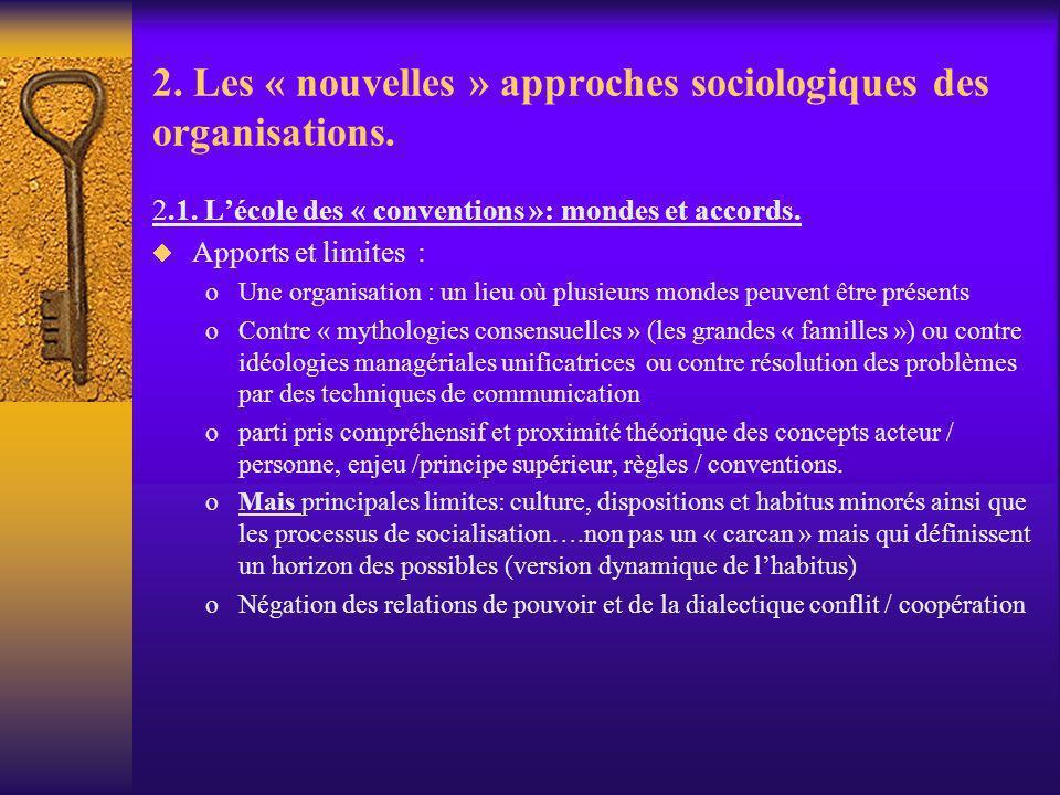 2. Les « nouvelles » approches sociologiques des organisations. 2.1. Lécole des « conventions »: mondes et accords. Apports et limites : oUne organisa