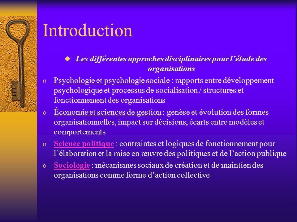 Introduction Les différentes approches disciplinaires pour létude des organisations o Psychologie et psychologie sociale : rapports entre développemen