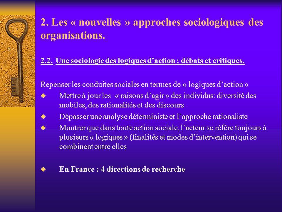 2. Les « nouvelles » approches sociologiques des organisations. 2.2. Une sociologie des logiques daction : débats et critiques. Repenser les conduites