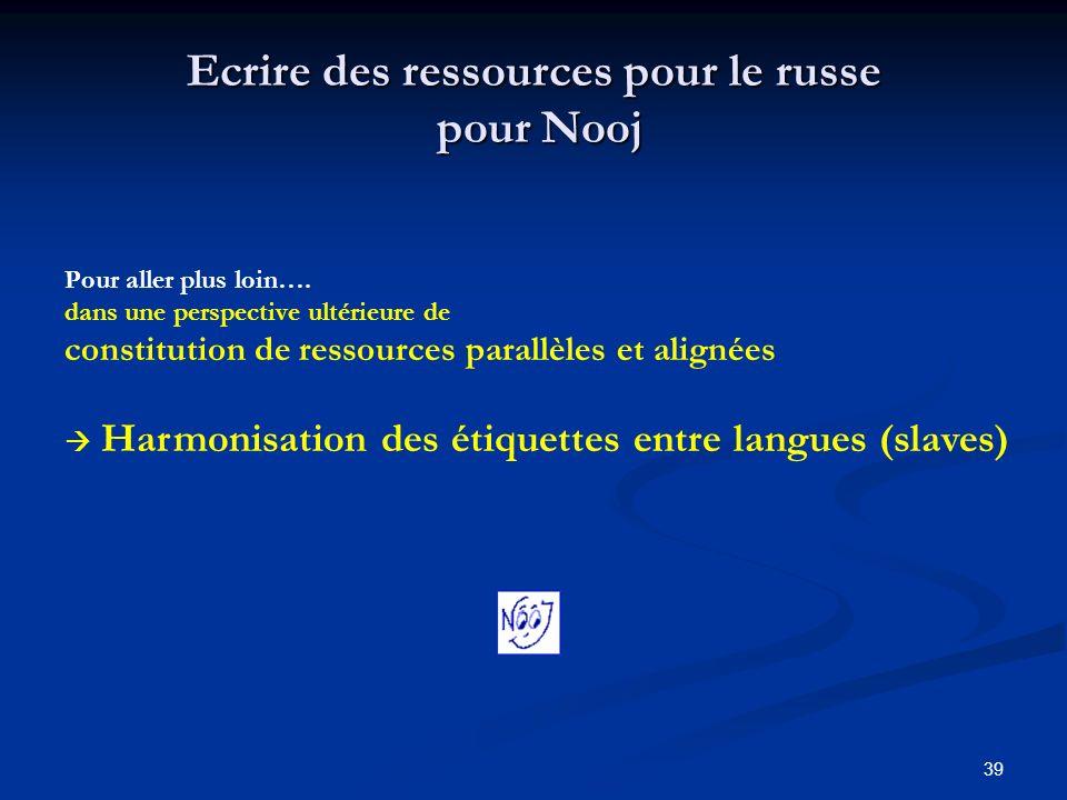 39 Ecrire des ressources pour le russe pour Nooj Pour aller plus loin…. dans une perspective ultérieure de constitution de ressources parallèles et al