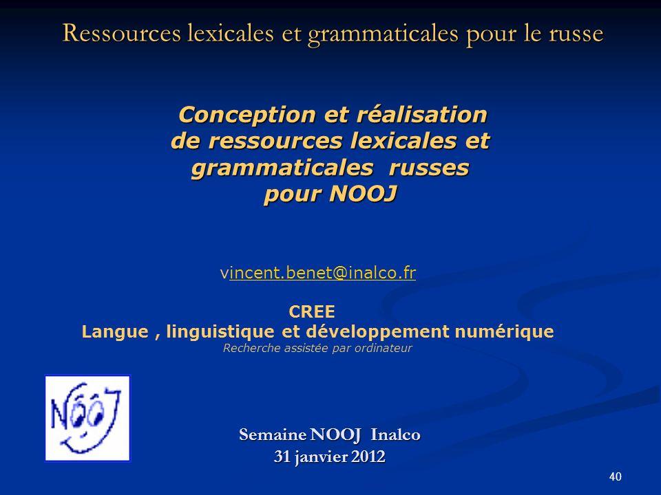 40 Ressources lexicales et grammaticales pour le russe Semaine NOOJ Inalco 31 janvier 2012 vincent.benet@inalco.frincent.benet@inalco.fr CREE Langue,