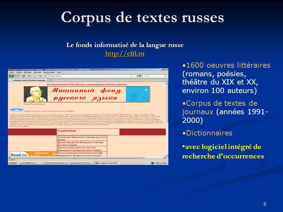 5 Corpus de textes russes Le fonds informatisé de la langue russe http://cfrl.ru http://cfrl.ru 1600 oeuvres littéraires (romans, poésies, théâtre du