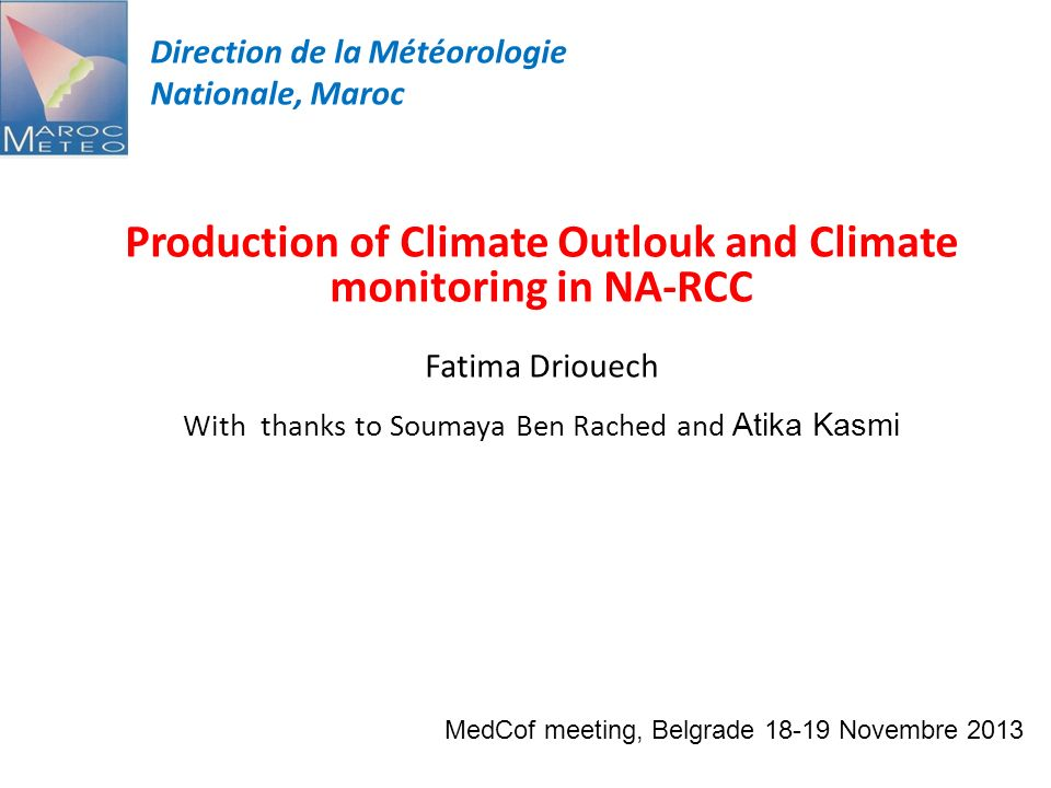 Direction de la Météorologie Nationale, Maroc Production of Climate Outlouk and Climate monitoring in NA-RCC Fatima Driouech With thanks to Soumaya Be