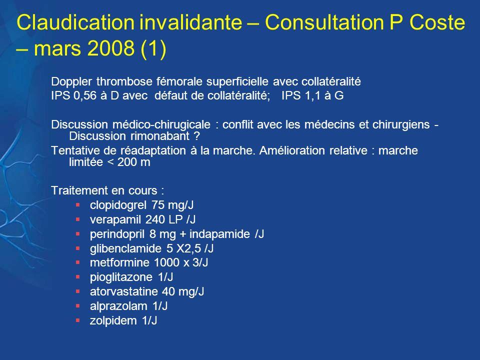 Claudication invalidante – Consultation P Coste – mars 2008 (1) Doppler thrombose fémorale superficielle avec collatéralité IPS 0,56 à D avec défaut d