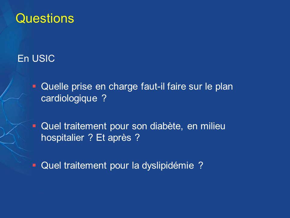 Questions En USIC Quelle prise en charge faut-il faire sur le plan cardiologique ? Quel traitement pour son diabète, en milieu hospitalier ? Et après