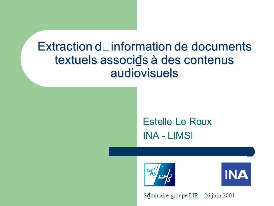 Estelle Le Roux - S minaire LIR - 26/06/01 2 Plan (1/2) 1 L'INA 1 L'INA : archivage et communication de l'audiovisuel 2 La recherche : nouvelle indexation de l'audiovisuel 2 L'indexation audiovisuelle (AV) 1 Les difficult s de l'indexation AV 2 Quel(s) type(s) de texte choisir .
