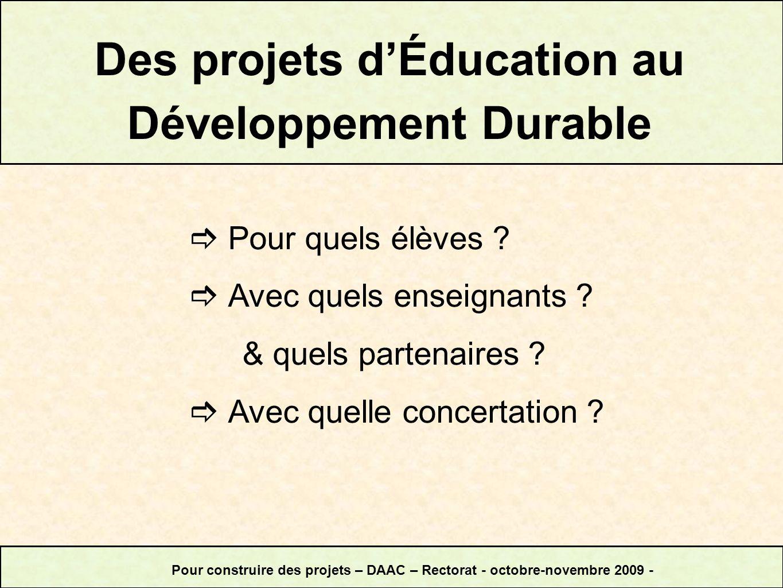 Des projets dÉducation au Développement Durable Pour quels élèves ? Avec quels enseignants ? & quels partenaires ? Avec quelle concertation ? Pour con