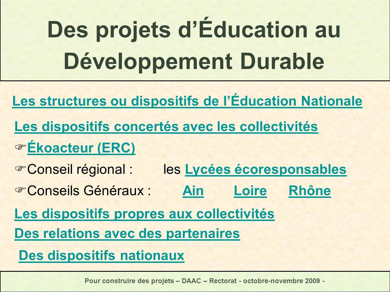 Des projets dÉducation au Développement Durable Pour construire des projets – DAAC – Rectorat - octobre-novembre 2009 - Les structures ou dispositifs