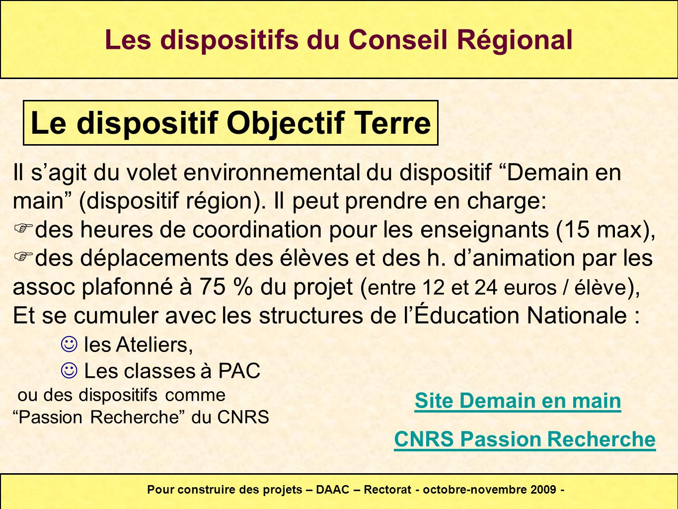 Il sagit du volet environnemental du dispositif Demain en main (dispositif région).