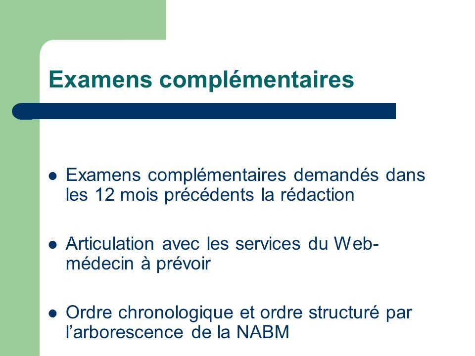 Examens complémentaires Examens complémentaires demandés dans les 12 mois précédents la rédaction Articulation avec les services du Web- médecin à prévoir Ordre chronologique et ordre structuré par larborescence de la NABM