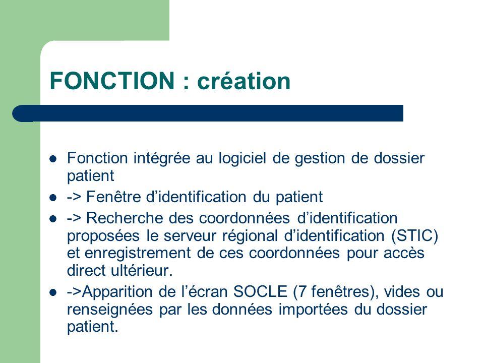 FONCTION : création Fonction intégrée au logiciel de gestion de dossier patient -> Fenêtre didentification du patient -> Recherche des coordonnées didentification proposées le serveur régional didentification (STIC) et enregistrement de ces coordonnées pour accès direct ultérieur.