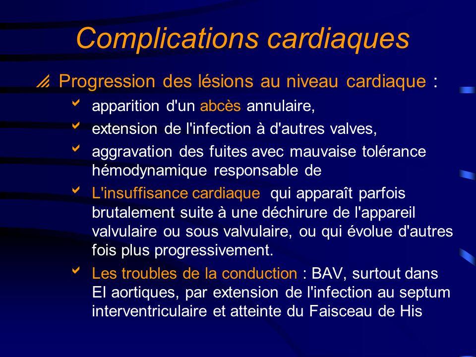 Autres complications Les phénomènes emboliques présents dans environ 40% des cas, affectent le cerveau, le poumon, les coronaires, les artères périphériques, la rate et les autres viscères.