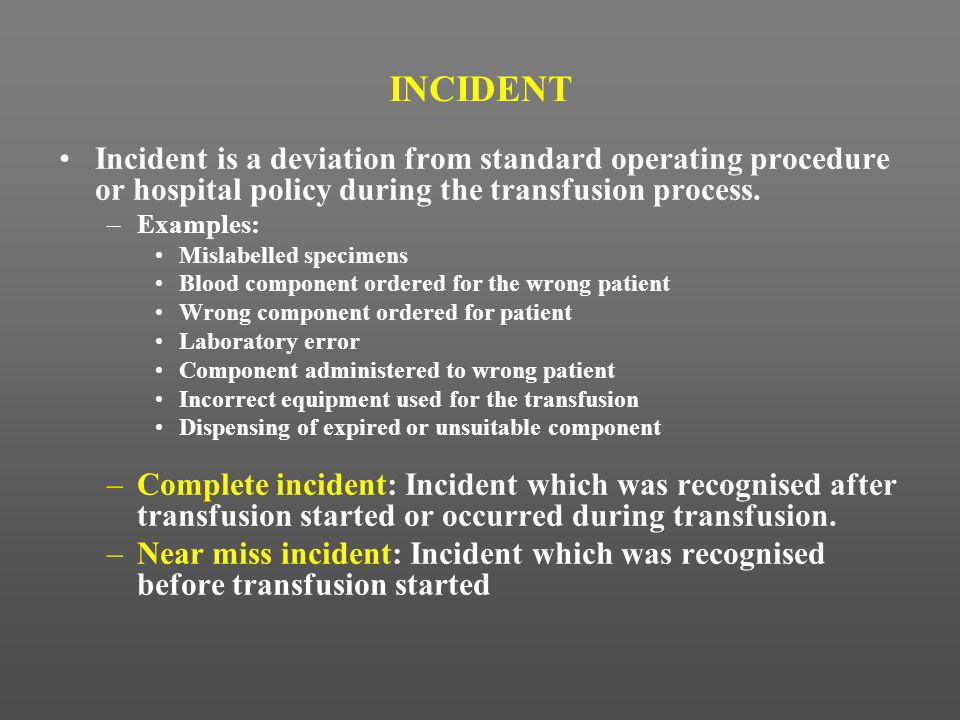 INCIDENT Incident is a deviation from standard operating procedure or hospital policy during the transfusion process.