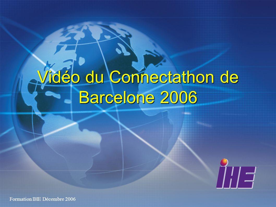 Formation IHE Décembre 2006 Vidéo du Connectathon de Barcelone 2006