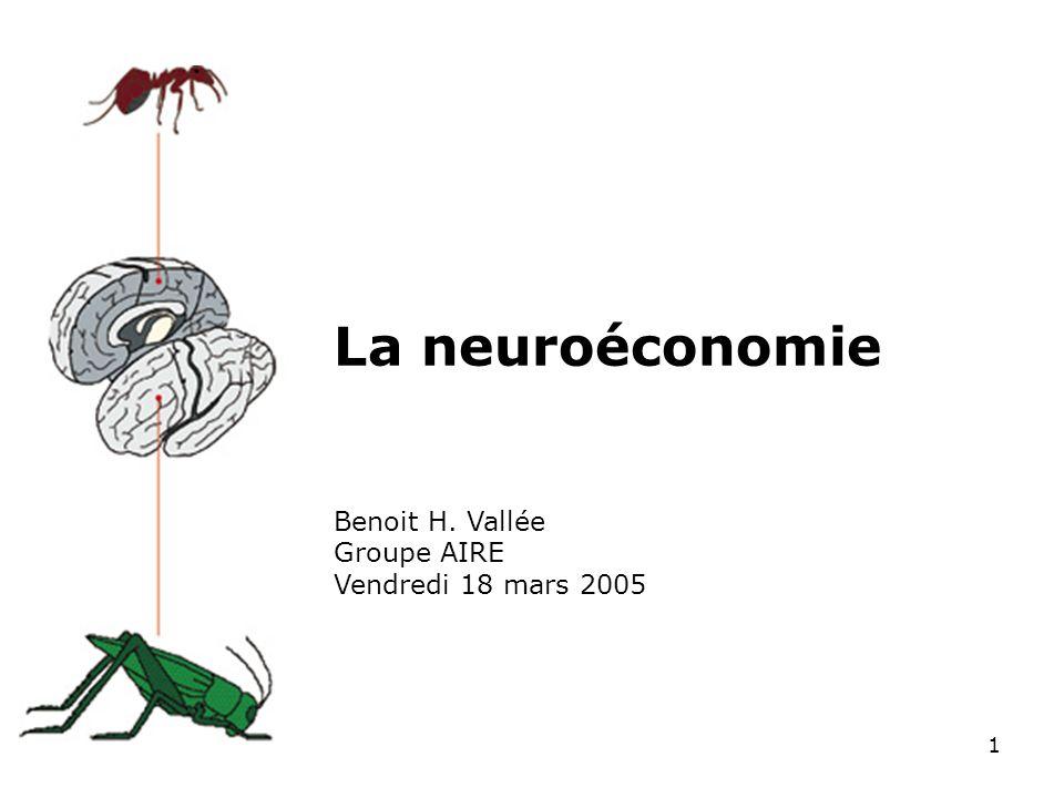 1 La neuroéconomie Benoit H. Vallée Groupe AIRE Vendredi 18 mars 2005