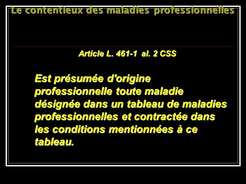 Le contentieux des maladies professionnelles Article L. 461-1 al. 2 CSS Est présumée d'origine professionnelle toute maladie désignée dans un tableau