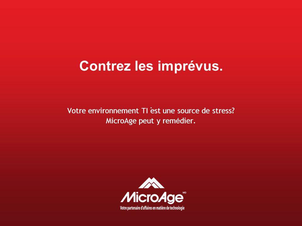 Votre environnement TI est une source de stress. MicroAge peut y rem é dier.