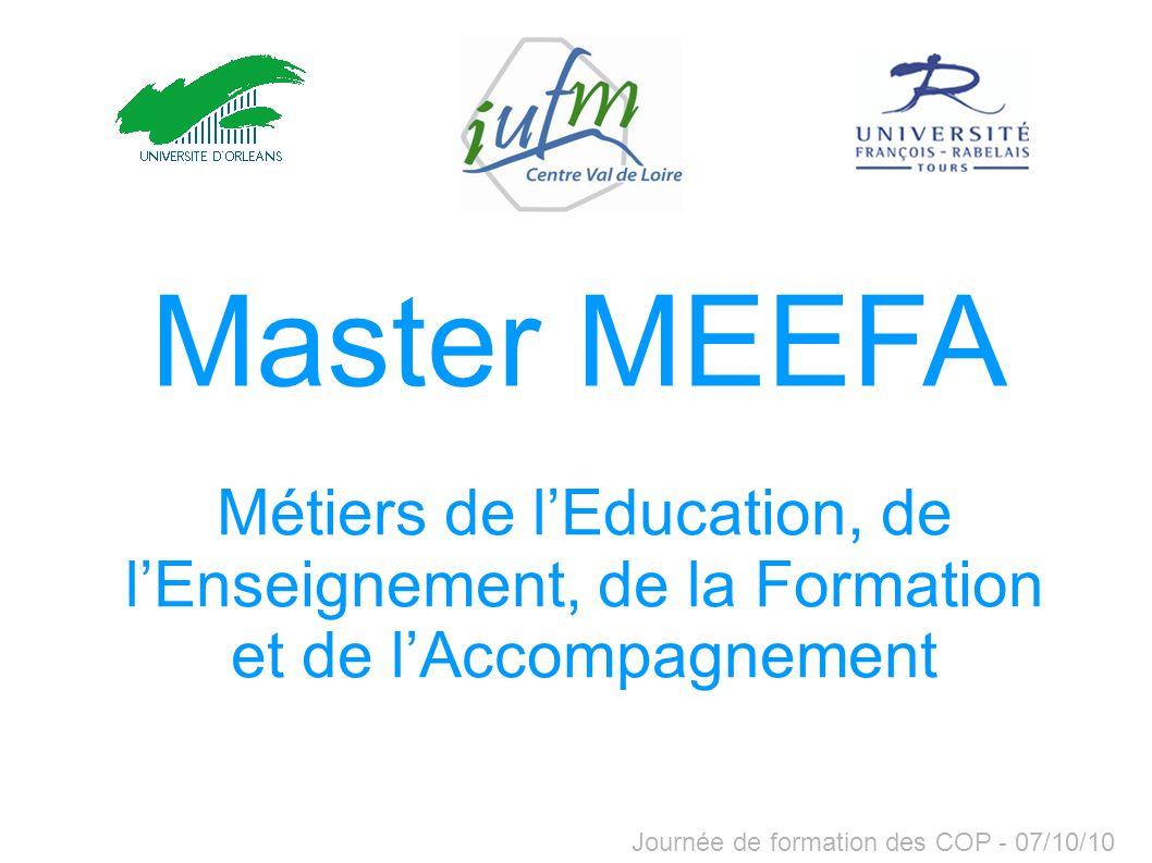 Journée de formation des COP - 07/10/10 Master MEEFA Métiers de lEducation, de lEnseignement, de la Formation et de lAccompagnement