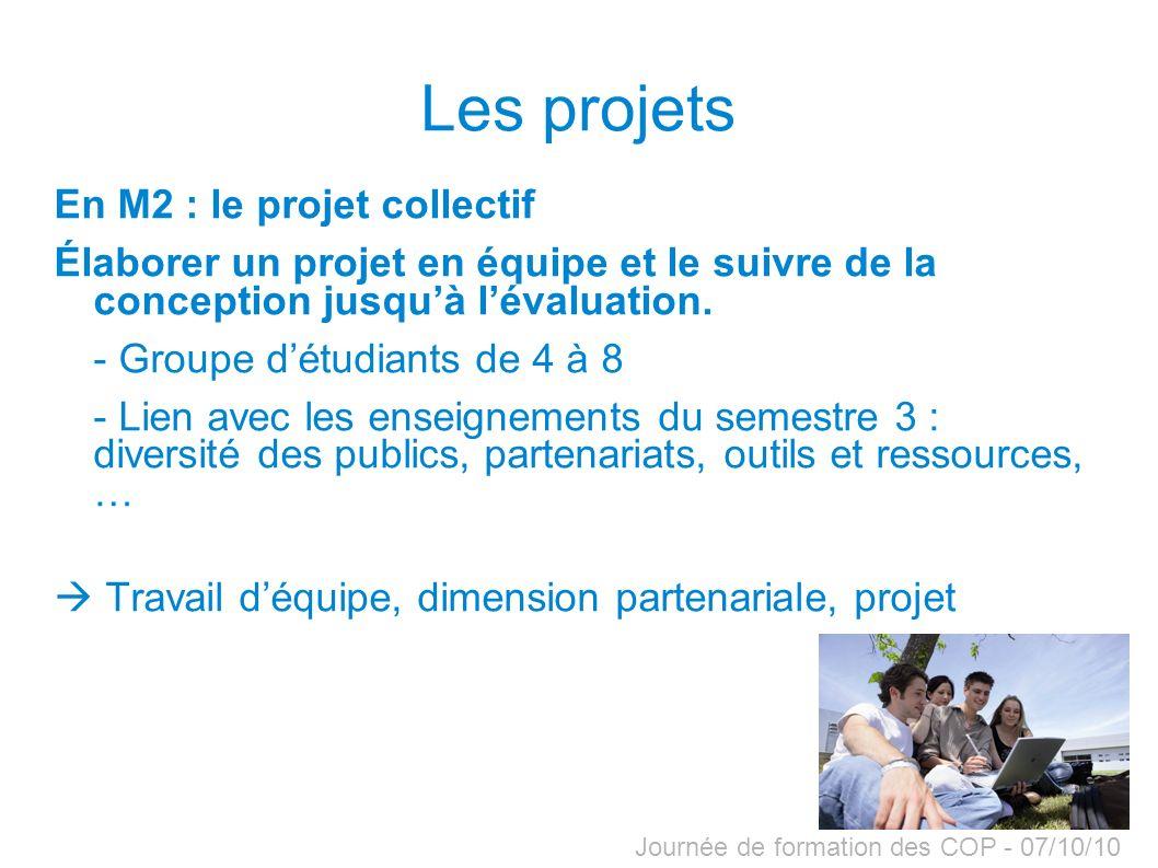 Journée de formation des COP - 07/10/10 Les projets En M2 : le projet collectif Élaborer un projet en équipe et le suivre de la conception jusquà léva