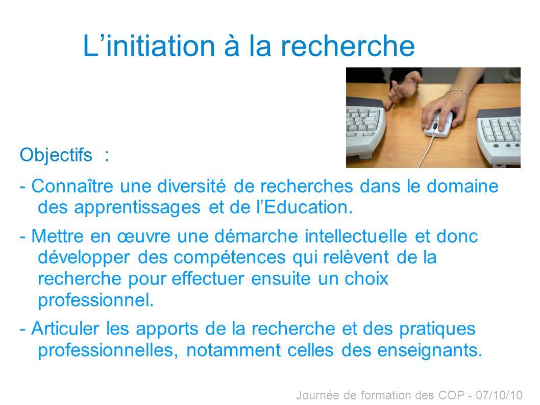 Journée de formation des COP - 07/10/10 Linitiation à la recherche Objectifs : - Connaître une diversité de recherches dans le domaine des apprentissa