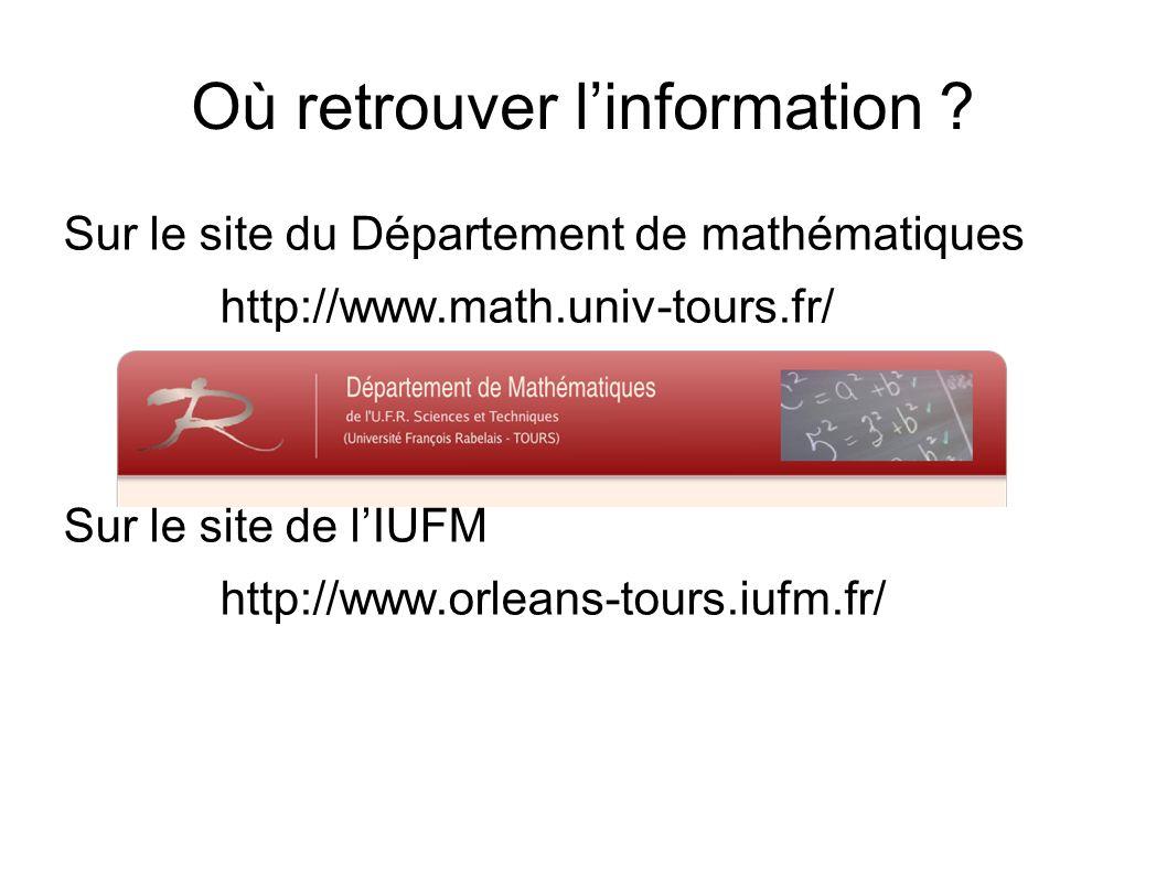 Où retrouver linformation ? Sur le site du Département de mathématiques http://www.math.univ-tours.fr/ Sur le site de lIUFM http://www.orleans-tours.i