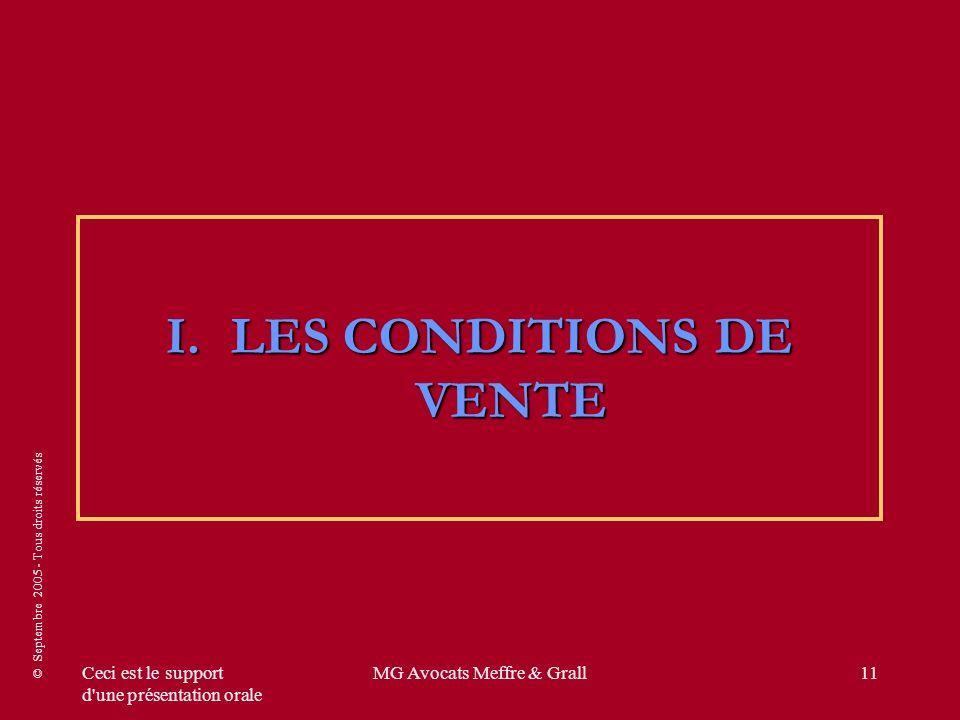 © Septembre 2005 - Tous droits réservés Ceci est le support d'une présentation orale MG Avocats Meffre & Grall11 I.LES CONDITIONS DE VENTE