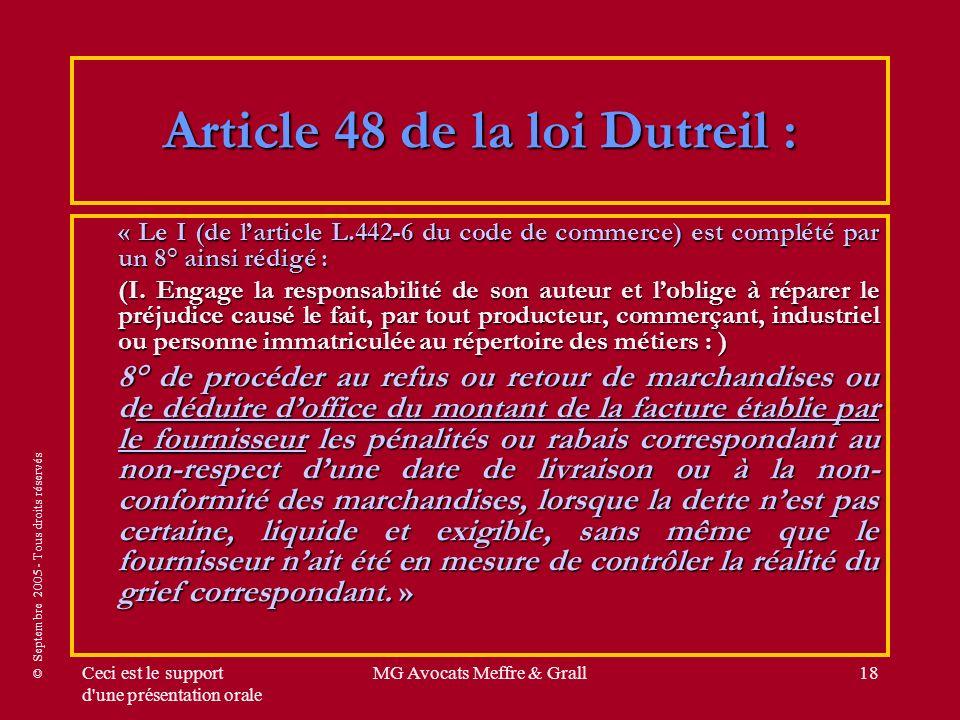 © Septembre 2005 - Tous droits réservés Ceci est le support d une présentation orale MG Avocats Meffre & Grall18 Article 48 de la loi Dutreil : « Le I (de larticle L.442-6 du code de commerce) est complété par un 8° ainsi rédigé : (I.
