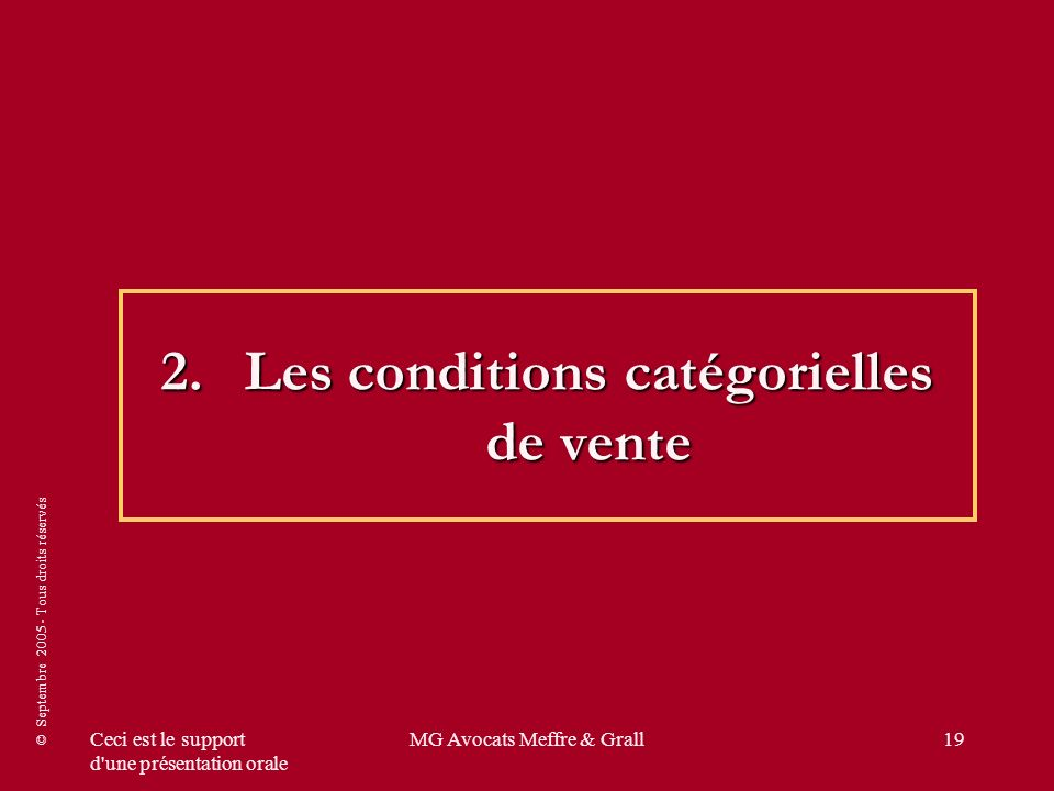 © Septembre 2005 - Tous droits réservés Ceci est le support d'une présentation orale MG Avocats Meffre & Grall19 2.Les conditions catégorielles de ven